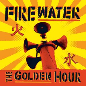 "Firewater - ""The Golden Hour"""