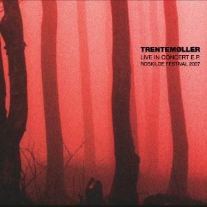 """Trentemøller - """"Live in Concert E.P. - Roskilde Festival 2007"""""""
