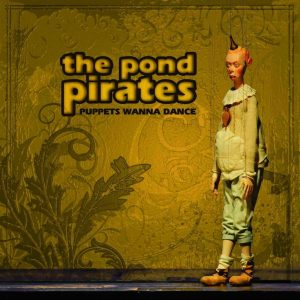 """The Pond Pirates - """"Puppets Wanna Dance"""""""