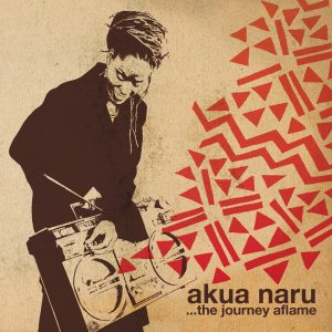"Akua Naru - ""The journey aflame"""