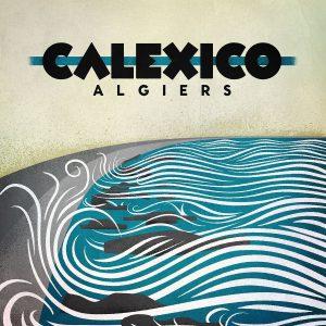 """Calexico – """"Algiers"""""""