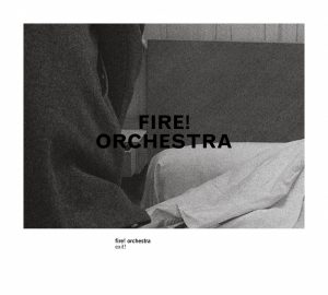 """Fire! Orchestra - """"Exit!"""""""