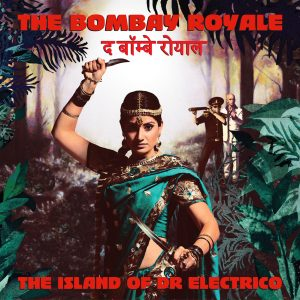 "The Bombay Royale – ""The Island of Dr Electrico"""