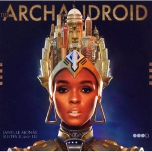 """Janelle Monáe - """"The ArchAndroid (Suites II and III)"""