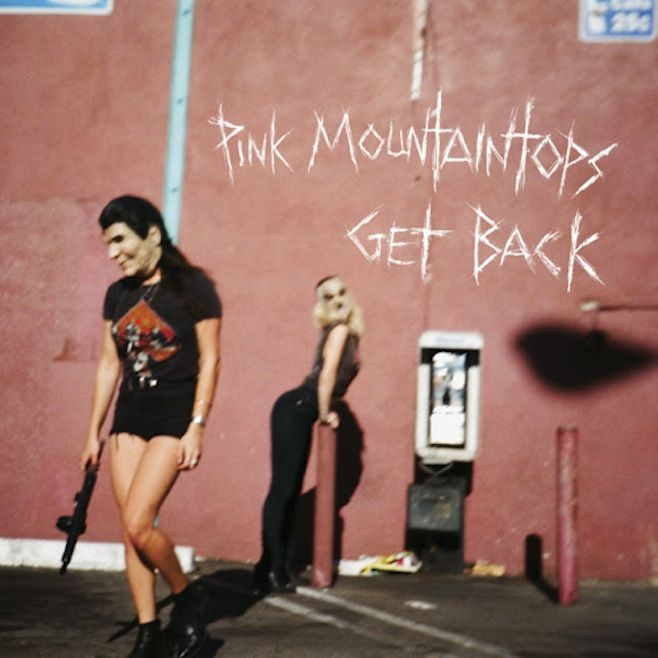 "Pink Mountaintops - ""Get Back"""