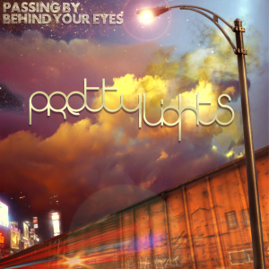 "Pretty Lights - ""Passing By Behind Your Eyes"""