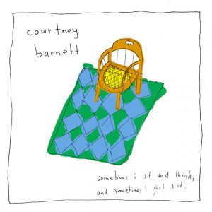 """Courtney Barnett - """"Sometimes I Sit And Think, And Sometimes I Just Sit"""""""