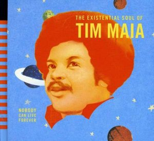 "Tim Maia - ""The Existential Soul of Tim Maia"""