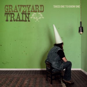 "Graveyard Train - ""Takes One To Know One"""