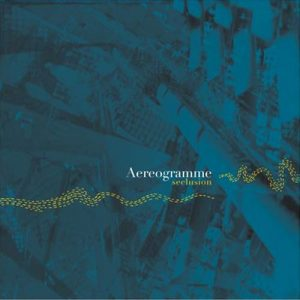 """Aereogramme - """"Seclusion"""""""