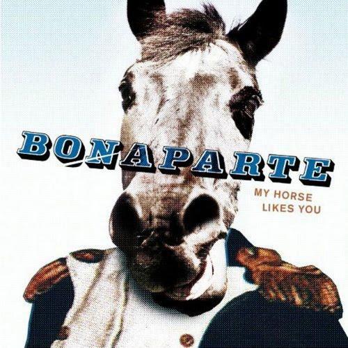 "Bonaparte - ""My Horse Likes You"""