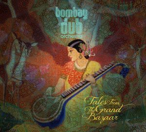 "Bombay Dub Orchestra - ""Tales From The Grand Bazaar"""