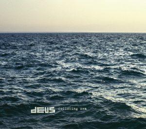 """dEUS - """"Following Sea"""""""