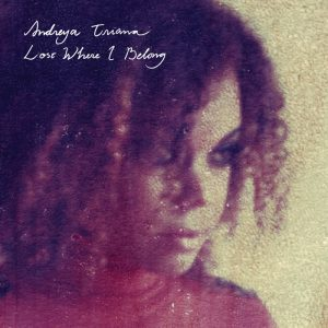 "Andreya Triana - ""Lost where I belong"""