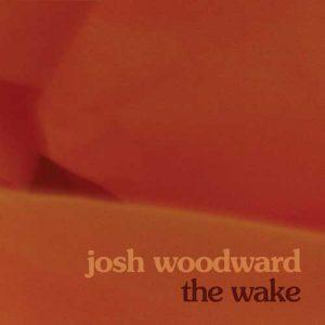 "Josh Woodward - ""The Wake"""