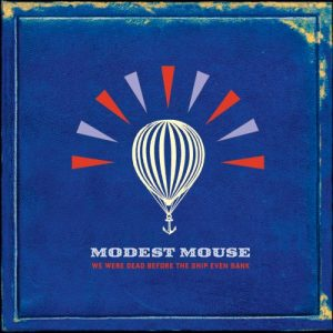"""Modest Mouse - """"We were dead before the ship even"""""""