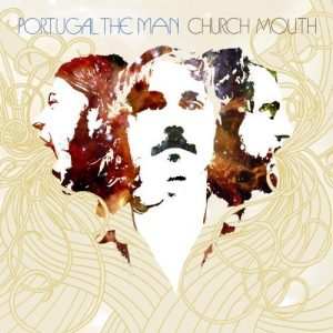 "Portugal. The Man - ""Church Mouth"""