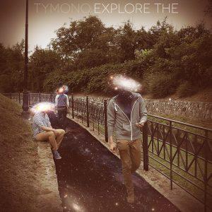 """Tymono - """"Explore The"""""""