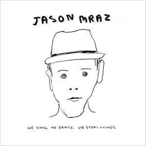 "Jason Mraz - ""We Sing. We Dance. We Steal Things"""