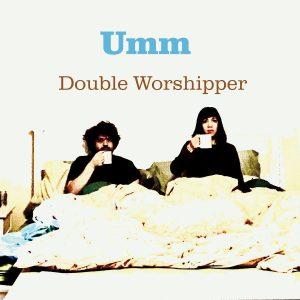 "Umm - ""Double Worshipper"""