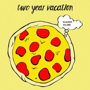 "Two Year Vacation - ""Slacker Island"""