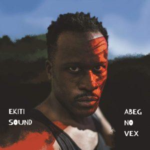 """Ekiti Sound - """"Abeg No Vex"""""""