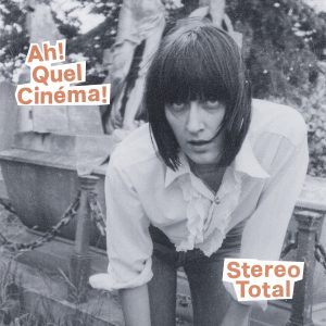 """Stereo Total - """"Ah! Quel Cinéma!"""""""
