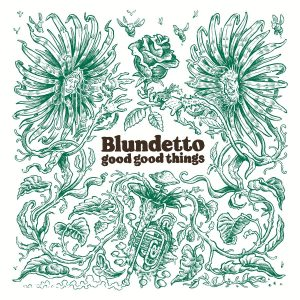 """Blundetto – """"Good, Good Things"""""""