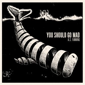 "A.S. Fanning - ""You Should Go Mad"""