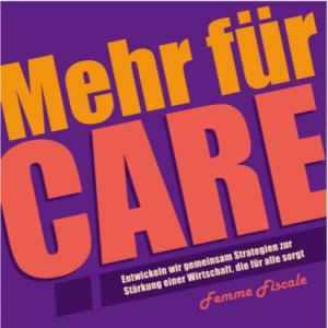 mehr für Care : Entwickeln wir gemeinsam Strategien zu Stärkung einer Wirtschaft, die für alle sorgt - Femme Fiscale