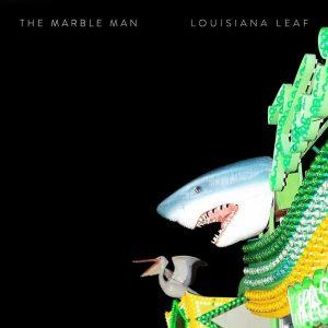 "The Marble Man - ""Louisiana Leaf"""